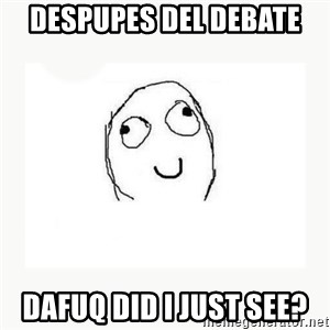dafuq did i just read face - Despupes del debate DAFuq did i just see?