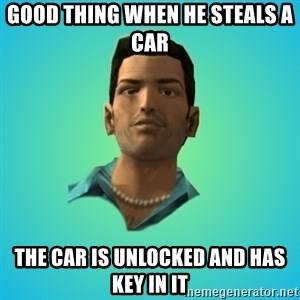 Terrible Tommy - good thing when he steals a car the car is unlocked and has key in it