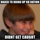 Little Kid - haxed to bring up kd ration didnt get caught