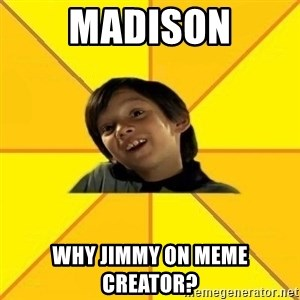 es bakans - Madison Why jimmy on meme creator?