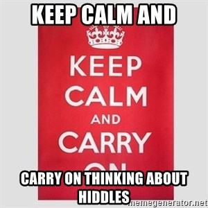 Keep Calm - Keep calm and  carry on thinking about hiddles