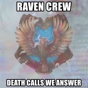 Typical Ravenclaw1 - raven crew death calls we answer