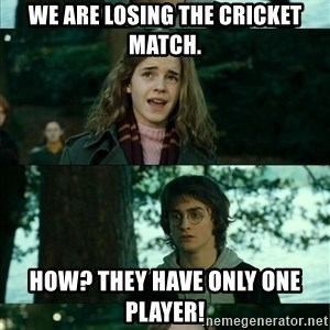 Harry Hermione Scare Tactic - We are losing the cricket match. How? They have only one player!