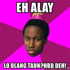 Happy Birthday Black Kid - eh alay lo ulang taun?hbd deh!