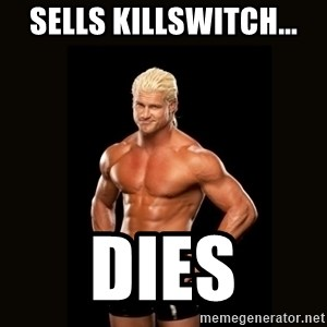 Dolph Ziggler - Sells killswitch... dies