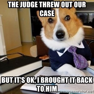 Dog Lawyer - The judge threw out our case but it's ok, i brought it back to him