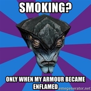 Javik the Prothean - Smoking? Only when my armour became enflamed
