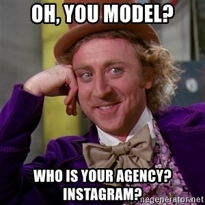 Willy Wonka - oh, you model? Who is your agency? instagram?
