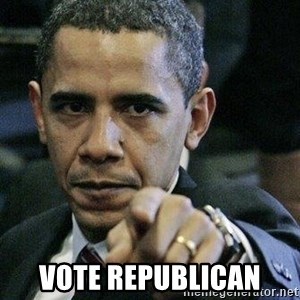 Pissed Off Barack Obama - vote republican