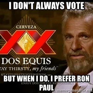 Dos Equis Man - I DON'T ALWAYS VOTE BUT WHEN I DO, I PREFER RON PAUL