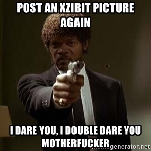 Jules Pulp Fiction - post an xzibit picture again i dare you, i double dare you motherfucker