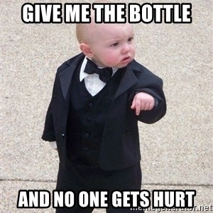 gangster baby - Give Me The Bottle And No One Gets Hurt