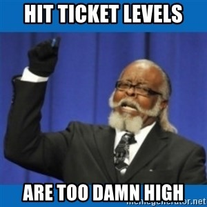 Too damn high - HIT Ticket levels are too damn high