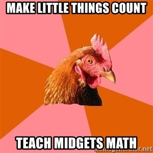 Anti Joke Chicken - make little things count teach midgets math
