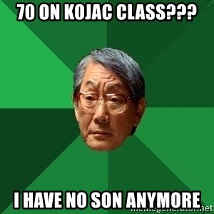 High Expectation Asian Father - 70 on kojac class??? i have no son anymore