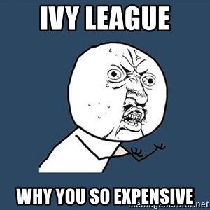 Y U No - ivy league why you so expensive