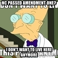 I Dont Want To Live On This Planet Anymore - Nc passed Amendment one? I don't want to live here anymore