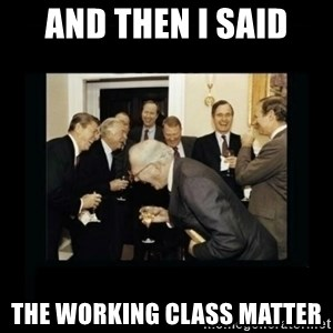 Rich Men Laughing - And then i said The working class matter