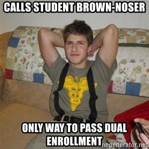 Jake Bell: Stoner - calls student brown-noser only way to pass dual enrollment