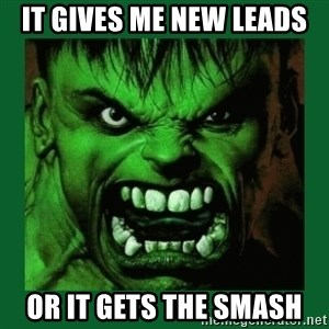 Hulk SMASH - it gives me new leads or it gets the smash