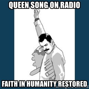 Freddy Mercury - Queen song on radio faith in humanity restored