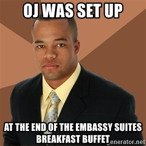 Successful Black Man - Oj was set up at the end of the embassy suites breakfast buffet