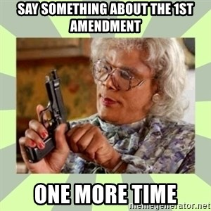 Tyler Perry - Say something about the 1st AMENDMENT One More time