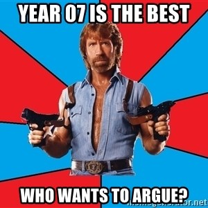 Chuck Norris  - year 07 is the best who wants to argue?