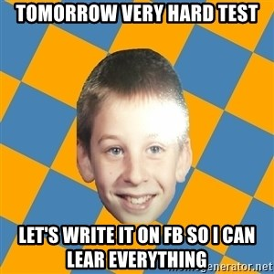 annoying elementary school kid - Tomorrow very hard test let's write it on fb so i can lear everything