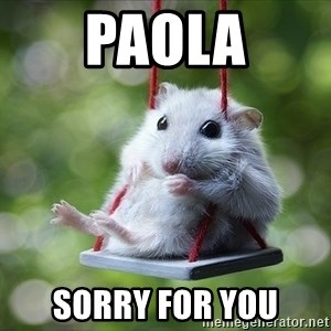 Sorry I'm not Sorry - Paola Sorry for you