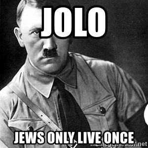Hitler Advice - JOLO Jews only live once