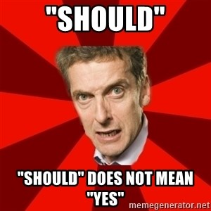 "Malcolm Tucker - ""Should"" ""Should"" does not mean ""Yes"""