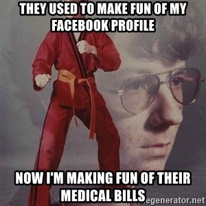 PTSD Karate Kyle - They used to make fun of my facebook profile now i'm making fun of their medical bills