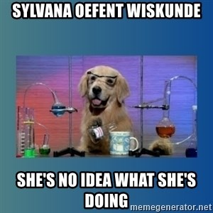 Chemistry Dog - Sylvana oefent Wiskunde she's no idea what she's doing