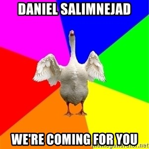 Guardgoose - Daniel salimnejad we're coming for you