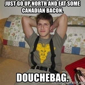 Jake Bell: Stoner - Just go up north and eat some canadian bacon. douchebag.