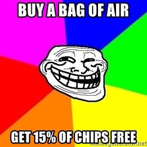 Trollface - Buy a bag of air get 15% of chips free