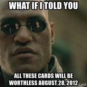 Scumbag Morpheus - What if i told you all these cards will be worthless august 28, 2012