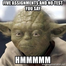 Master Yoda - five assignments and no test you say hmmmmm