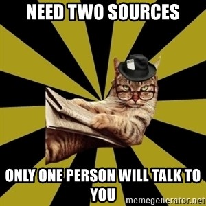 Frustrated Journalist Cat - need two sources only one person will talk to you