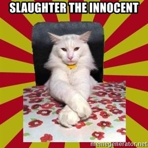 Dictator Cat - slaughter the innocent