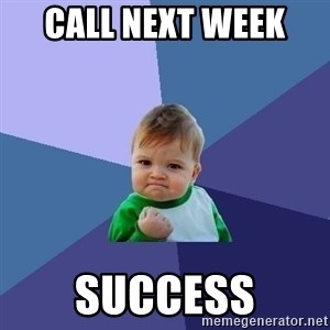 Success Kid - Call Next Week  SUCCESS