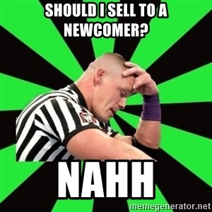 Deep Thinking Cena - should i sell to a newcomer? nahh