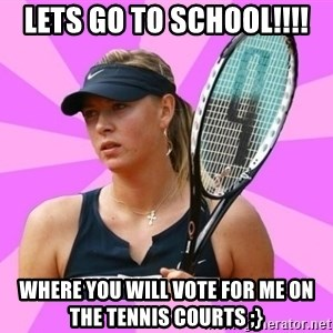 Tennisistka1 - lets go to school!!!! where you will vote for me on the tennis courts ;}