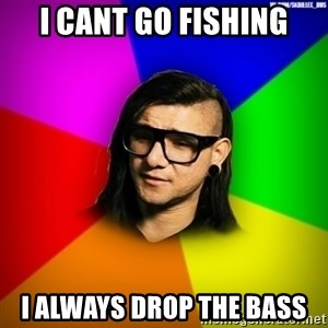 Advice Skrillex - i cant go fishing i always drop the bass