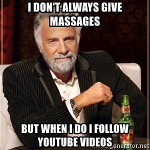 Dos Equis Man - I don't always give Massages But when I do I follow youtube videos