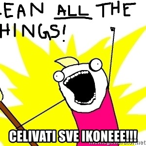 clean all the things - Celivati sve ikoneee!!!