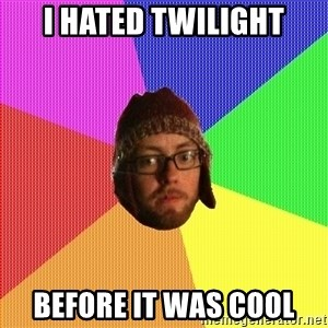Superior Hipster - I Hated Twilight Before it was cool
