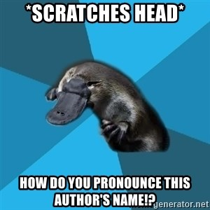 Podfic Platypus - *scratches head* How do you pronounce this author's name!?