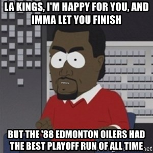 Imma let you finish - la kings, I'm happy for you, and imma let you finish but the '88 edmonton oilers had the best playoff run of all time